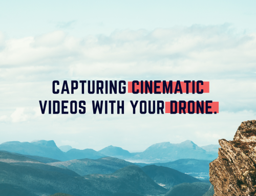 How to Capture Cinematic Drone Videos
