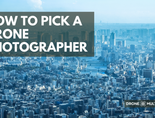 How to Pick a Drone Photographer: Top Tips to Keep in Mind